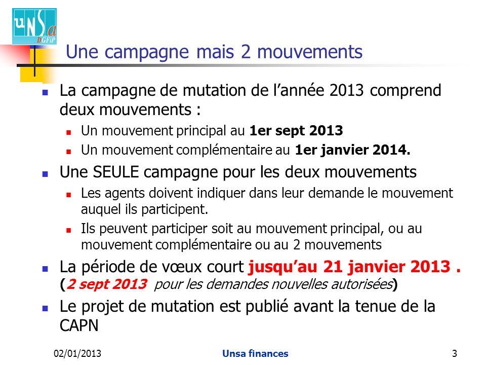 02/01/2013Unsa finances3 Une campagne mais 2 mouvements La campagne de mutation de lannée 2013 comprend deux mouvements : Un mouvement principal au 1er sept 2013 Un mouvement complémentaire au 1er janvier 2014.