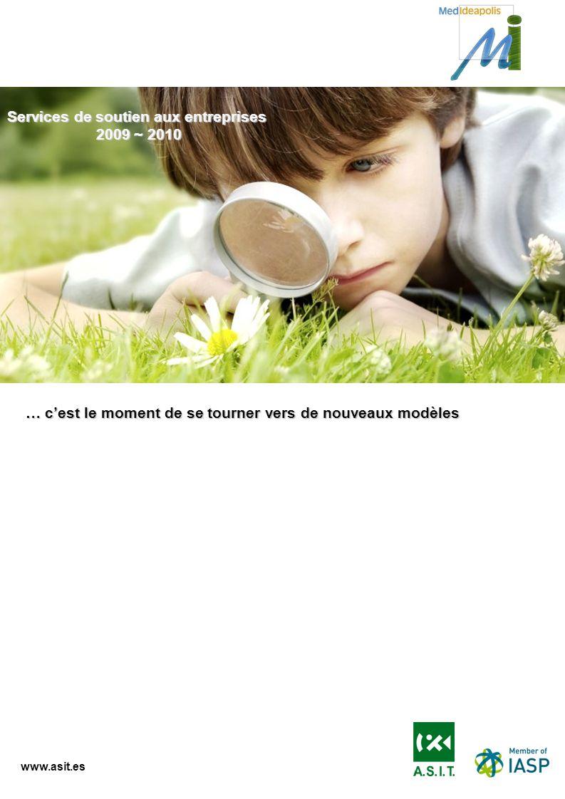 www.asit.es Services de soutien aux entreprises 2009 ~ 2010 … cest le moment de se tourner vers de nouveaux modèles
