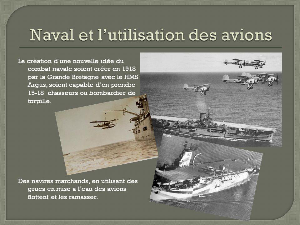 La création dune nouvelle idée du combat navale soient créer en 1918 par la Grande Bretagne avec le HMS Argus, soient capable den prendre 15-18 chasseurs ou bombardier de torpille.