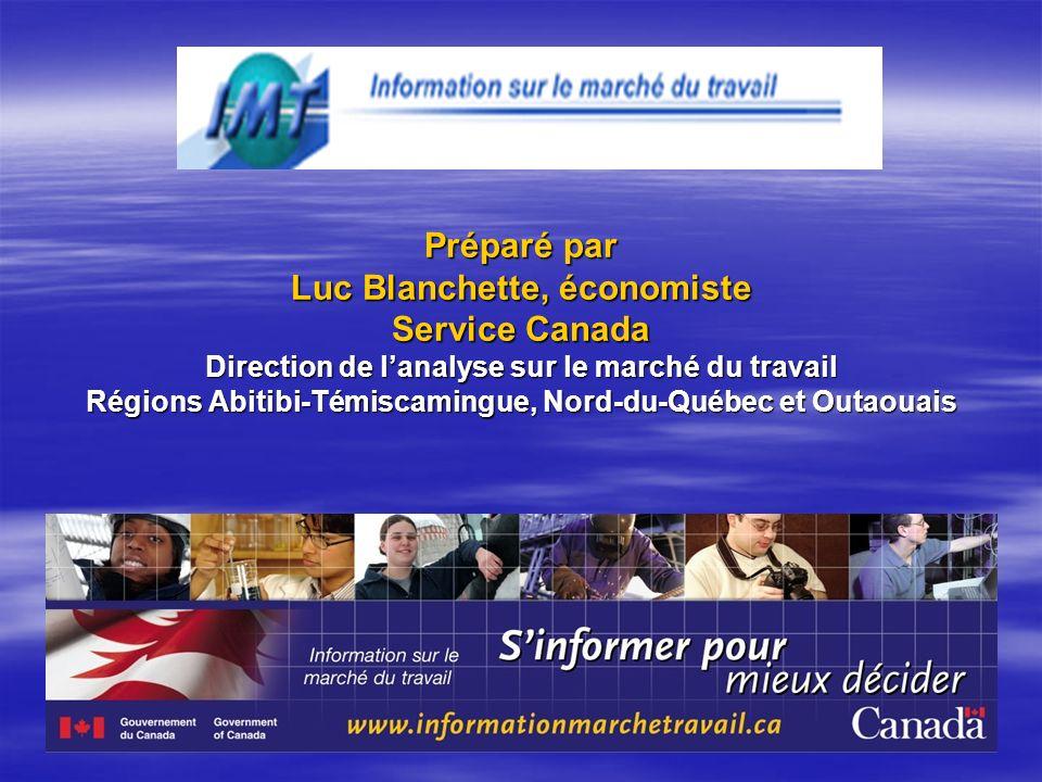Préparé par Luc Blanchette, économiste Service Canada Direction de lanalyse sur le marché du travail Régions Abitibi-Témiscamingue, Nord-du-Québec et Outaouais
