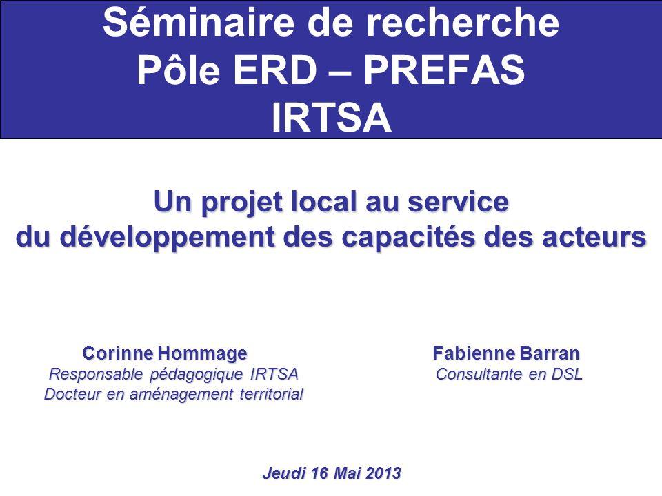 Séminaire de recherche Pôle ERD – PREFAS IRTSA Un projet local au service du développement des capacités des acteurs Corinne Hommage Fabienne Barran R