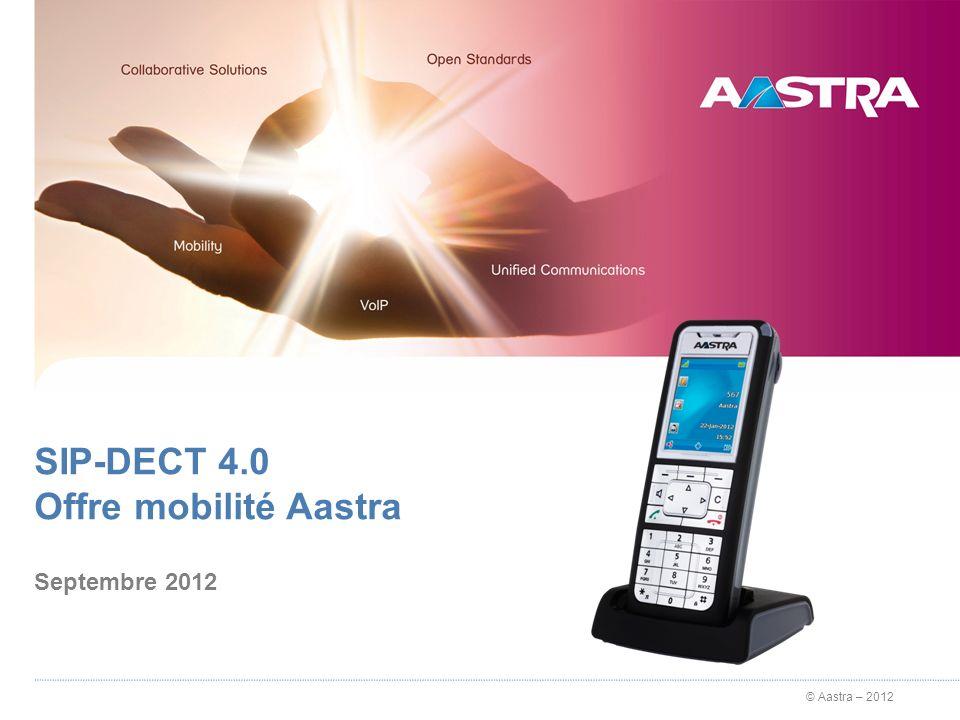 © Aastra – 2012 Solution SIP-DECT 4.0 Capacités OMM sur borneOMM sur Serveur Bornes DECT2562048 Bornes DECT/WLAN2562048 Terminaux A6xxd/c5004500 Terminal A142d5004500 Autres terminaux (GAP)500(pas de roaming) Ressources conférence3 / RFP 5 / RFP dédiée 3 / RFP 5 / RFP dédiée