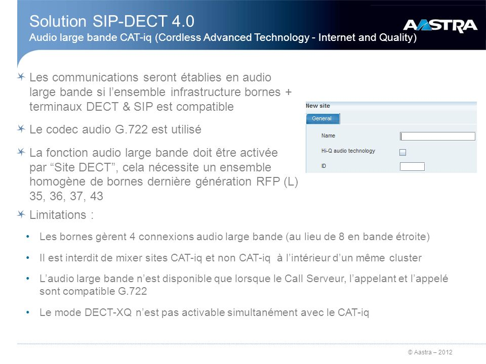© Aastra – 2012 Solution SIP-DECT 4.0 Audio large bande CAT-iq (Cordless Advanced Technology - Internet and Quality) Les communications seront établie