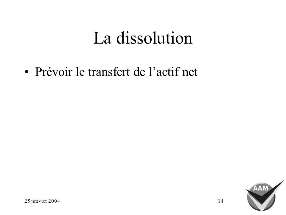25 janvier 200414 La dissolution Prévoir le transfert de lactif net