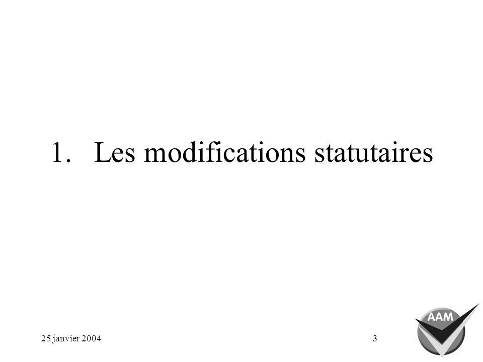 25 janvier 20043 1.Les modifications statutaires