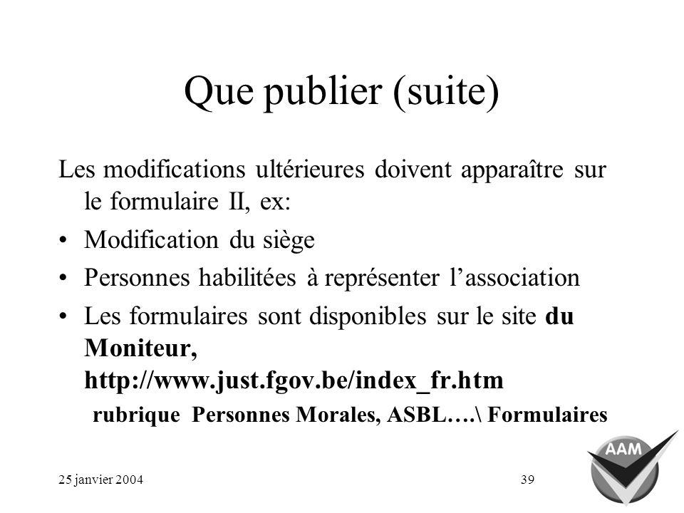 25 janvier 200439 Que publier (suite) Les modifications ultérieures doivent apparaître sur le formulaire II, ex: Modification du siège Personnes habil