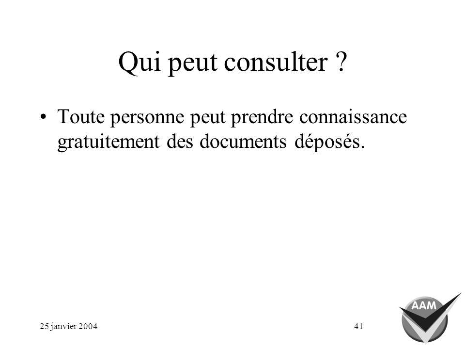 25 janvier 200441 Qui peut consulter ? Toute personne peut prendre connaissance gratuitement des documents déposés.
