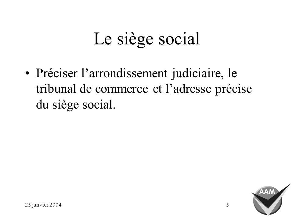 25 janvier 20045 Le siège social Préciser larrondissement judiciaire, le tribunal de commerce et ladresse précise du siège social.