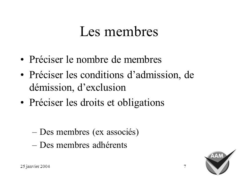 25 janvier 20047 Les membres Préciser le nombre de membres Préciser les conditions dadmission, de démission, dexclusion Préciser les droits et obligations –Des membres (ex associés) –Des membres adhérents
