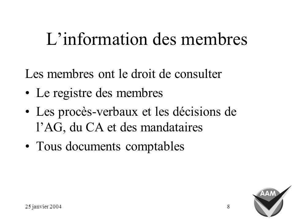 25 janvier 20048 Linformation des membres Les membres ont le droit de consulter Le registre des membres Les procès-verbaux et les décisions de lAG, du CA et des mandataires Tous documents comptables