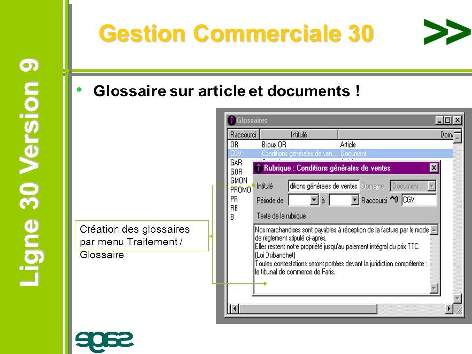 Ligne 30 Version 9 Ligne 30 Version 9 Gestion Commerciale 30 Glossaire sur article et documents ! Création des glossaires par menu Traitement / Glossa