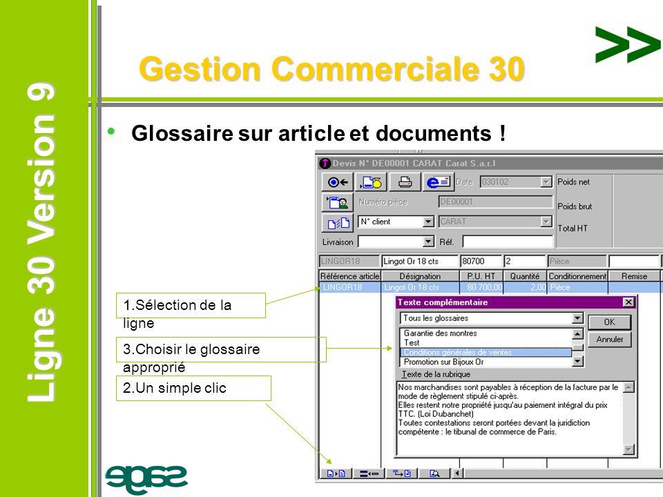Ligne 30 Version 9 Ligne 30 Version 9 Gestion Commerciale 30 Glossaire sur article et documents ! 1.Sélection de la ligne 2.Un simple clic 3.Choisir l