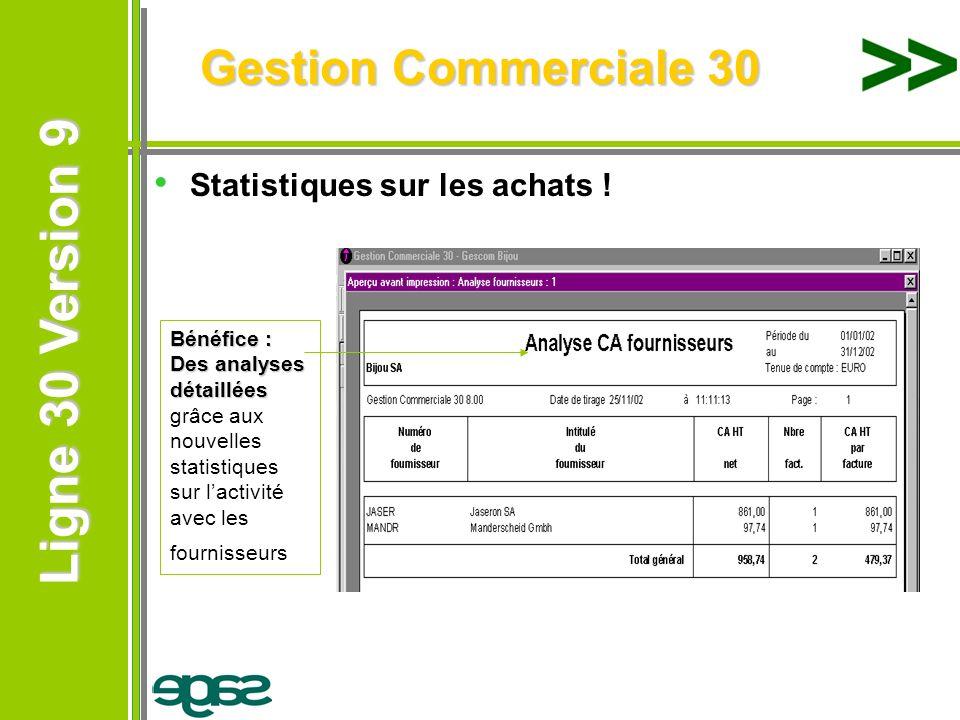 Ligne 30 Version 9 Ligne 30 Version 9 Gestion Commerciale 30 Statistiques sur les achats ! Bénéfice : Des analyses détaillées Bénéfice : Des analyses