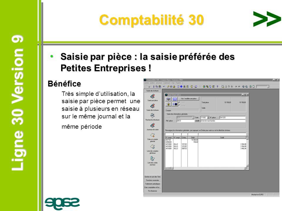 Ligne 30 Version 9 Ligne 30 Version 9 Comptabilité 30 Saisie par pièce : la saisie préférée des Petites Entreprises ! Saisie par pièce : la saisie pré