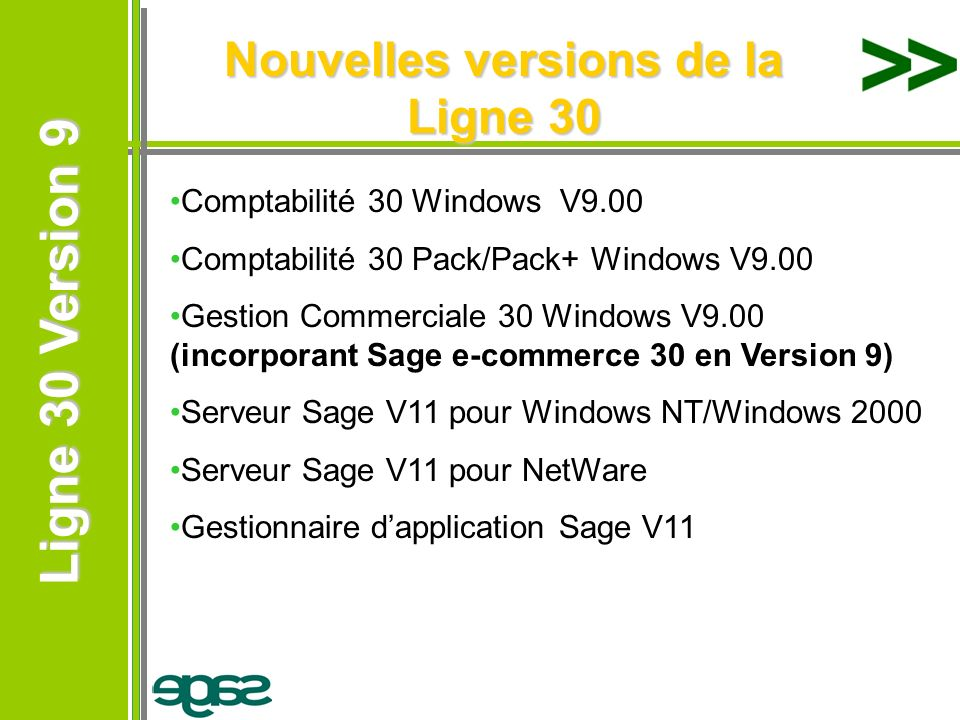 Ligne 30 Version 9 Ligne 30 Version 9 Nouvelles versions de la Ligne 30 Comptabilité 30 Windows V9.00 Comptabilité 30 Pack/Pack+ Windows V9.00 Gestion