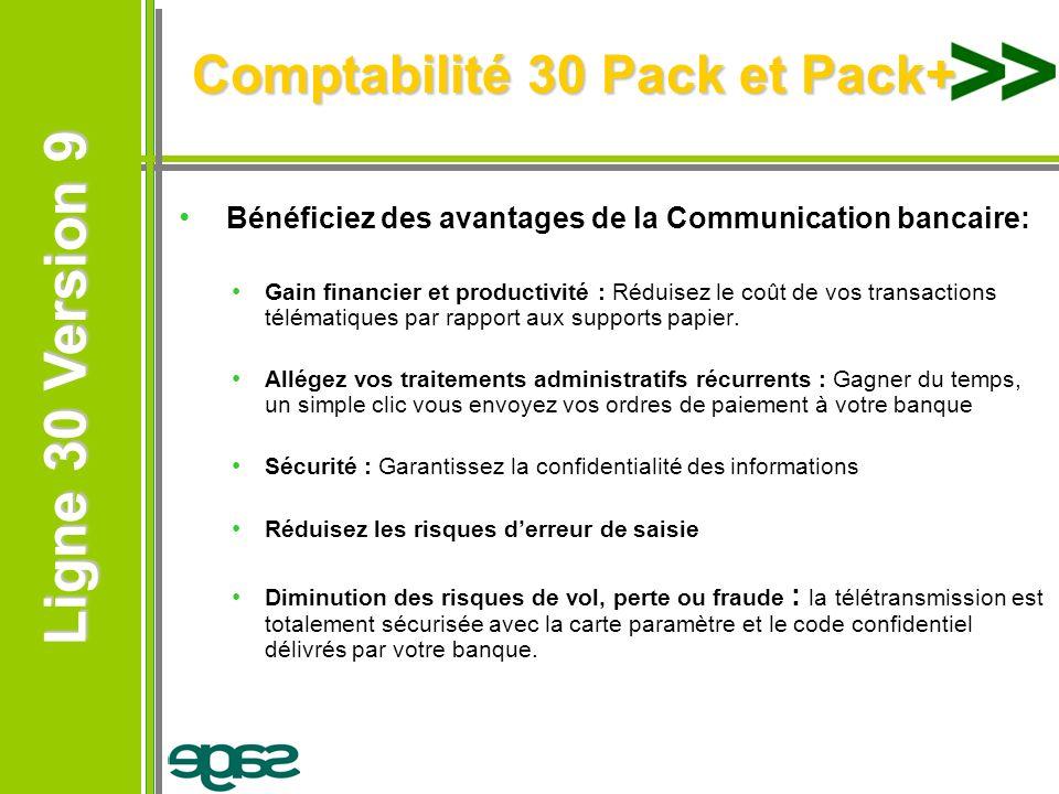Ligne 30 Version 9 Ligne 30 Version 9 Bénéficiez des avantages de la Communication bancaire: Gain financier et productivité : Réduisez le coût de vos