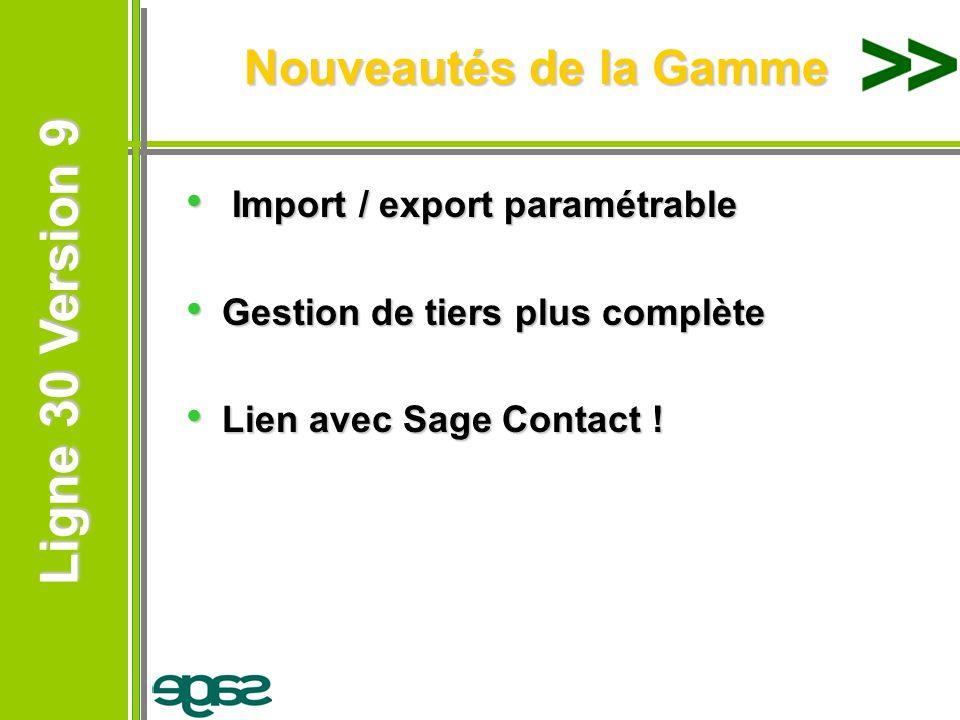 Ligne 30 Version 9 Ligne 30 Version 9 Nouveautés de la Gamme Import / export paramétrable Import / export paramétrable Gestion de tiers plus complète