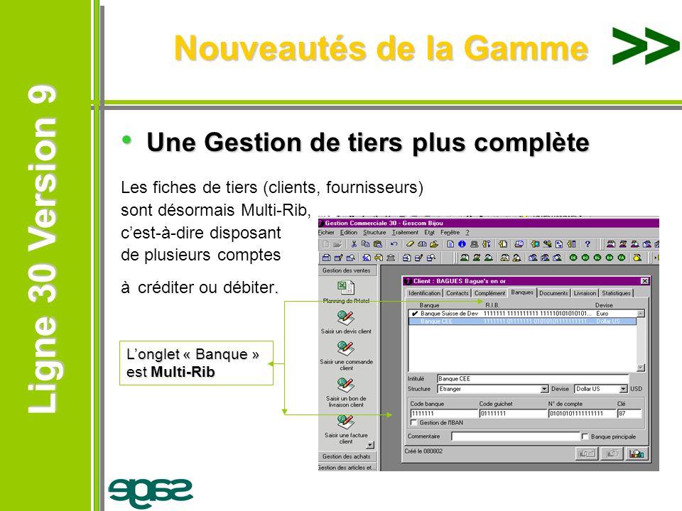 Ligne 30 Version 9 Ligne 30 Version 9 Nouveautés de la Gamme Une Gestion de tiers plus complète Une Gestion de tiers plus complète Les fiches de tiers