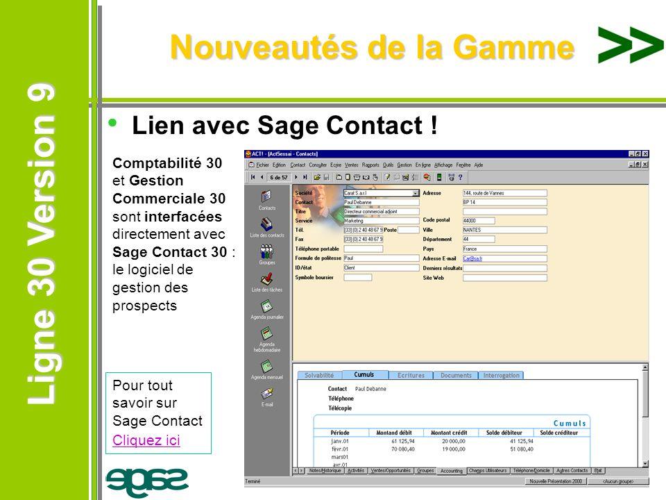 Ligne 30 Version 9 Ligne 30 Version 9 Nouveautés de la Gamme Lien avec Sage Contact ! Pour tout savoir sur Sage Contact Cliquez ici Cliquez ici Compta