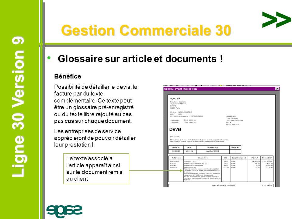 Ligne 30 Version 9 Ligne 30 Version 9 Gestion Commerciale 30 Glossaire sur article et documents ! Bénéfice Possibilité de détailler le devis, la factu