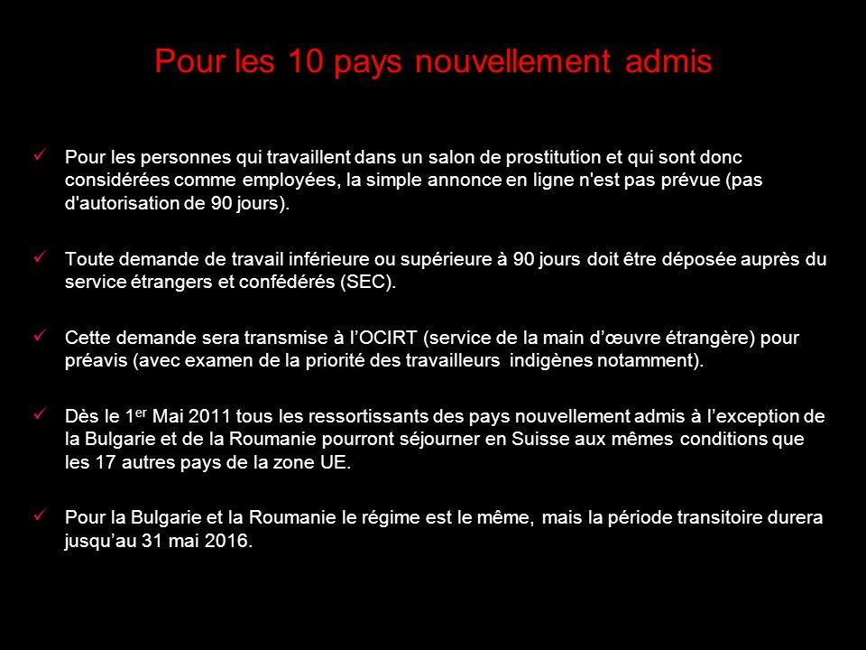 Pour les 10 pays nouvellement admis Pour les personnes qui travaillent dans un salon de prostitution et qui sont donc considérées comme employées, la simple annonce en ligne n est pas prévue (pas d autorisation de 90 jours).