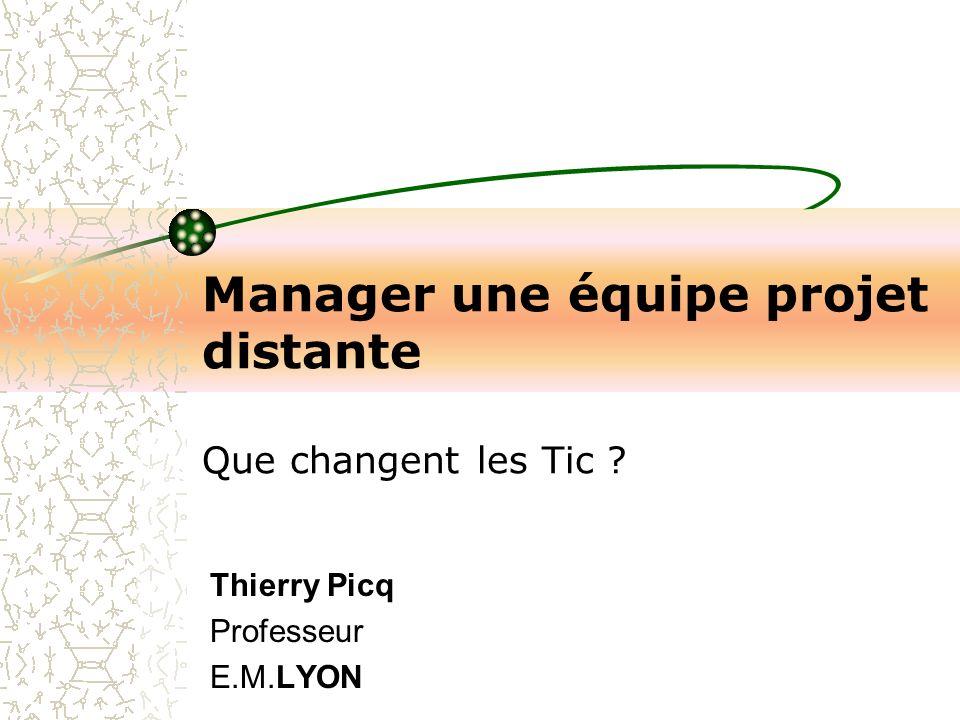 Manager une équipe projet distante Que changent les Tic ? Thierry Picq Professeur E.M.LYON