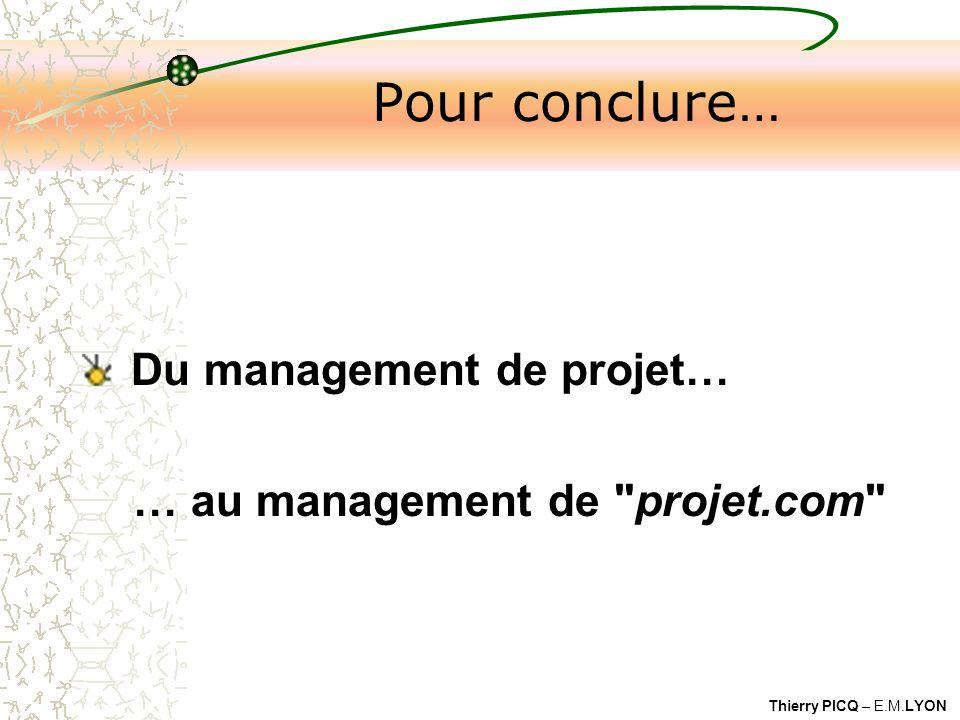 Thierry PICQ – E.M.LYON Pour conclure… Du management de projet… … au management de