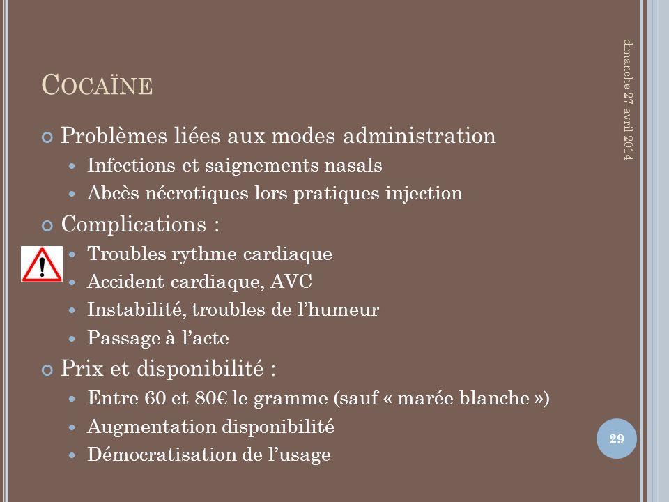 C OCAÏNE Problèmes liées aux modes administration Infections et saignements nasals Abcès nécrotiques lors pratiques injection Complications : Troubles
