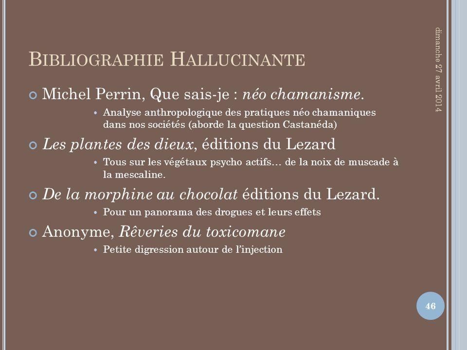 B IBLIOGRAPHIE H ALLUCINANTE Michel Perrin, Que sais-je : néo chamanisme. Analyse anthropologique des pratiques néo chamaniques dans nos sociétés (abo