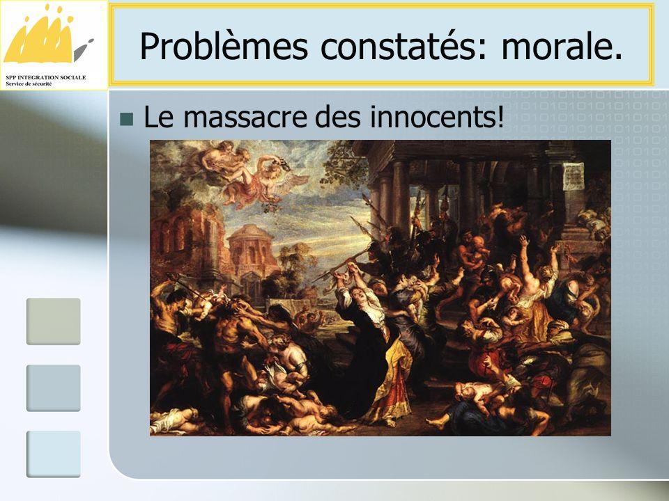 Le massacre des innocents! Problèmes constatés: morale.