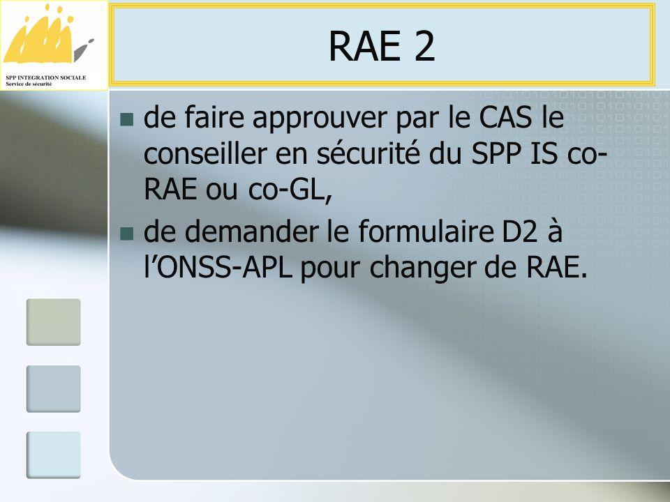 de faire approuver par le CAS le conseiller en sécurité du SPP IS co- RAE ou co-GL, de demander le formulaire D2 à lONSS-APL pour changer de RAE.