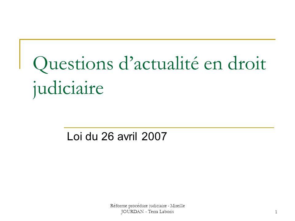 Réforme procédure judiciaire - Mireille JOURDAN - Terra Laboris1 Questions dactualité en droit judiciaire Loi du 26 avril 2007