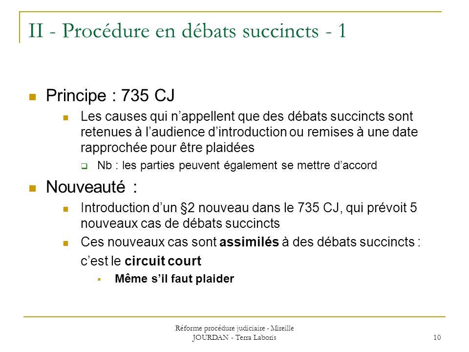 Réforme procédure judiciaire - Mireille JOURDAN - Terra Laboris 10 II - Procédure en débats succincts - 1 Principe : 735 CJ Les causes qui nappellent