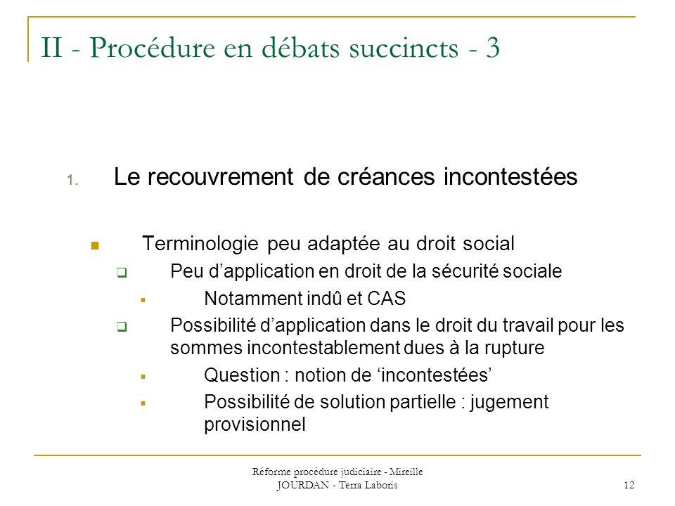 Réforme procédure judiciaire - Mireille JOURDAN - Terra Laboris 12 II - Procédure en débats succincts - 3 1. Le recouvrement de créances incontestées