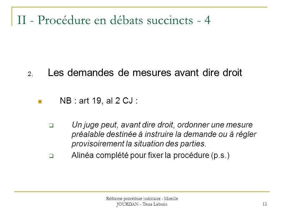 Réforme procédure judiciaire - Mireille JOURDAN - Terra Laboris 13 II - Procédure en débats succincts - 4 2. Les demandes de mesures avant dire droit