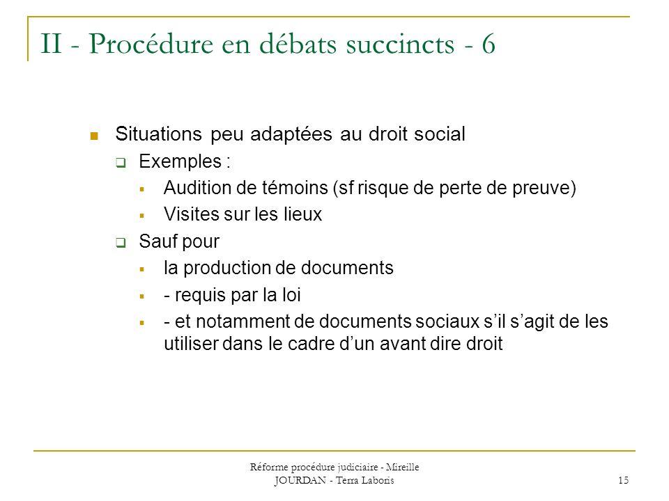 Réforme procédure judiciaire - Mireille JOURDAN - Terra Laboris 15 II - Procédure en débats succincts - 6 Situations peu adaptées au droit social Exem