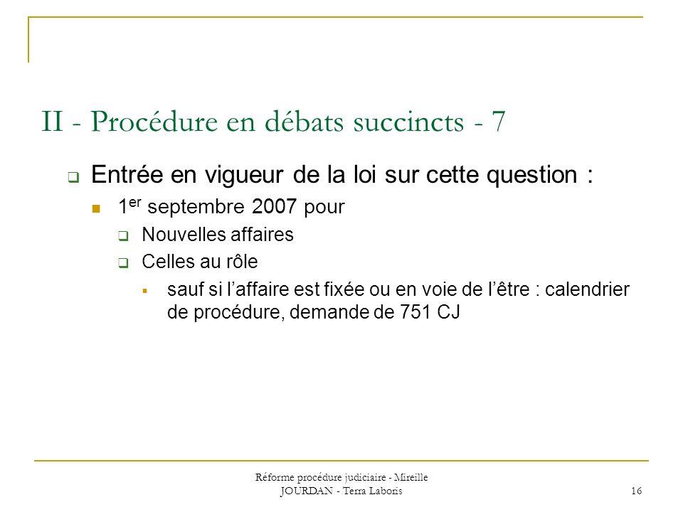 Réforme procédure judiciaire - Mireille JOURDAN - Terra Laboris 16 II - Procédure en débats succincts - 7 Entrée en vigueur de la loi sur cette questi