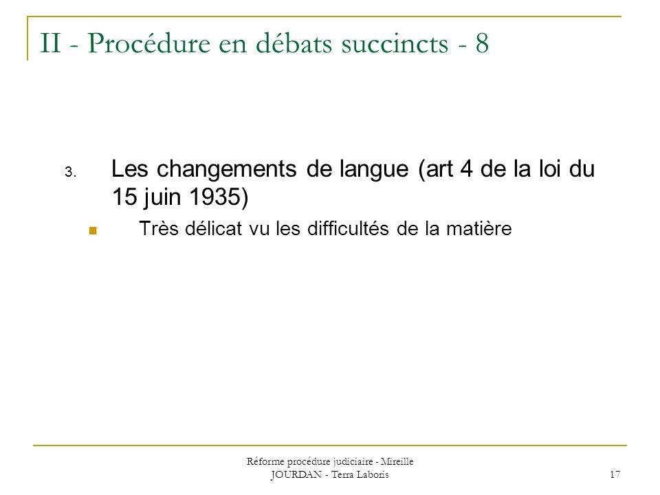 Réforme procédure judiciaire - Mireille JOURDAN - Terra Laboris 17 II - Procédure en débats succincts - 8 3. Les changements de langue (art 4 de la lo