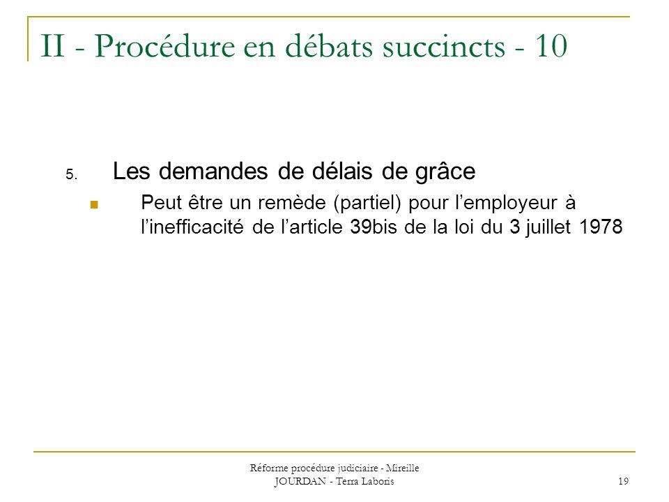 Réforme procédure judiciaire - Mireille JOURDAN - Terra Laboris 19 II - Procédure en débats succincts - 10 5. Les demandes de délais de grâce Peut êtr