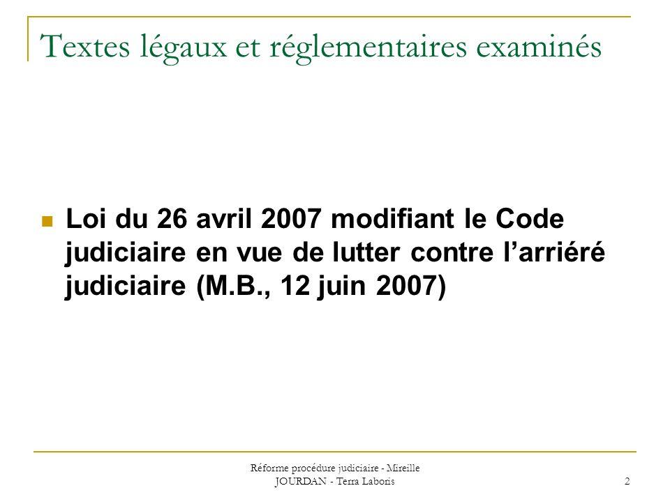 Réforme procédure judiciaire - Mireille JOURDAN - Terra Laboris 2 Textes légaux et réglementaires examinés Loi du 26 avril 2007 modifiant le Code judi