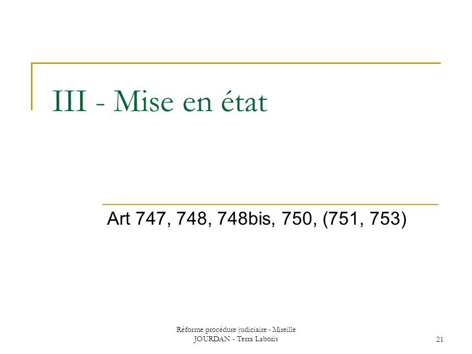 Réforme procédure judiciaire - Mireille JOURDAN - Terra Laboris21 III - Mise en état Art 747, 748, 748bis, 750, (751, 753)