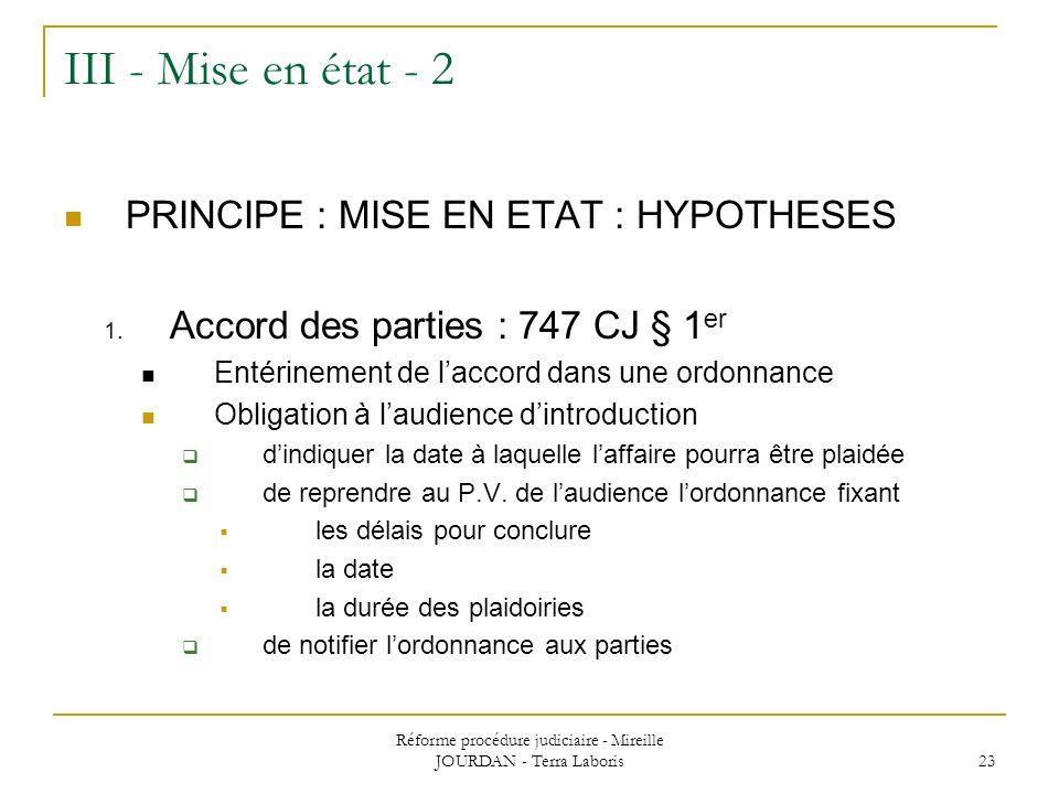 Réforme procédure judiciaire - Mireille JOURDAN - Terra Laboris 23 III - Mise en état - 2 PRINCIPE : MISE EN ETAT : HYPOTHESES 1. Accord des parties :