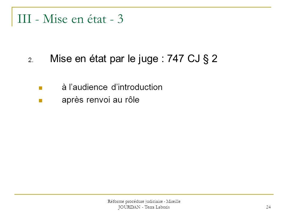Réforme procédure judiciaire - Mireille JOURDAN - Terra Laboris 24 III - Mise en état - 3 2. Mise en état par le juge : 747 CJ § 2 à laudience dintrod