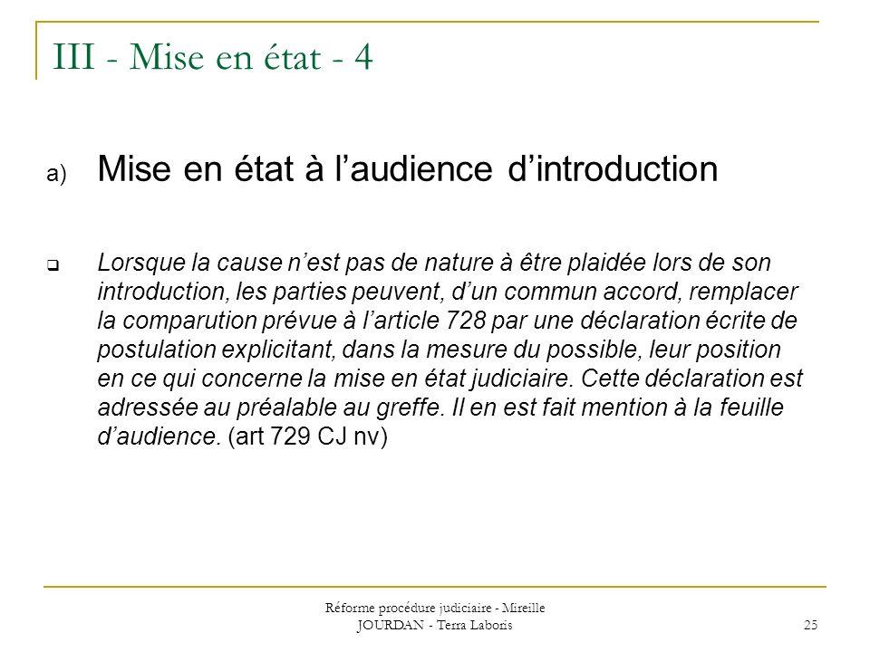 Réforme procédure judiciaire - Mireille JOURDAN - Terra Laboris 25 III - Mise en état - 4 a) Mise en état à laudience dintroduction Lorsque la cause n