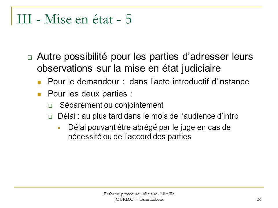 Réforme procédure judiciaire - Mireille JOURDAN - Terra Laboris 26 III - Mise en état - 5 Autre possibilité pour les parties dadresser leurs observati