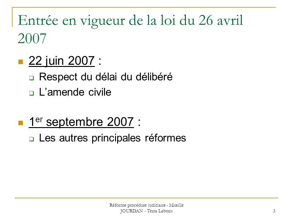 Réforme procédure judiciaire - Mireille JOURDAN - Terra Laboris 3 Entrée en vigueur de la loi du 26 avril 2007 22 juin 2007 : Respect du délai du déli