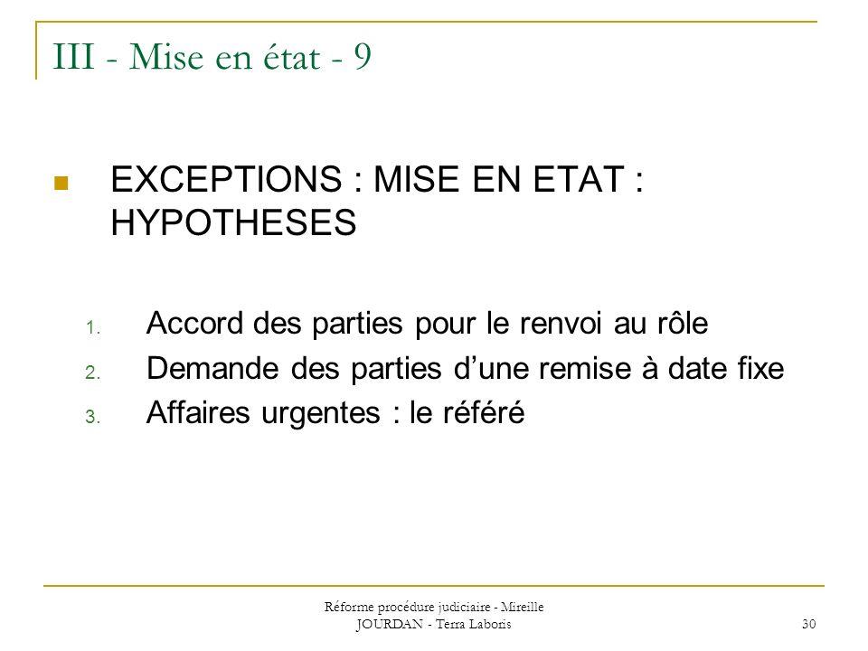 Réforme procédure judiciaire - Mireille JOURDAN - Terra Laboris 30 III - Mise en état - 9 EXCEPTIONS : MISE EN ETAT : HYPOTHESES 1. Accord des parties