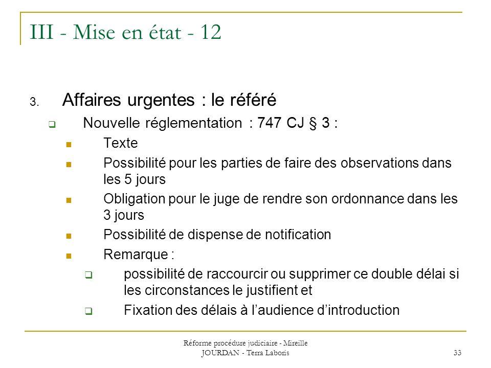 Réforme procédure judiciaire - Mireille JOURDAN - Terra Laboris 33 III - Mise en état - 12 3. Affaires urgentes : le référé Nouvelle réglementation :