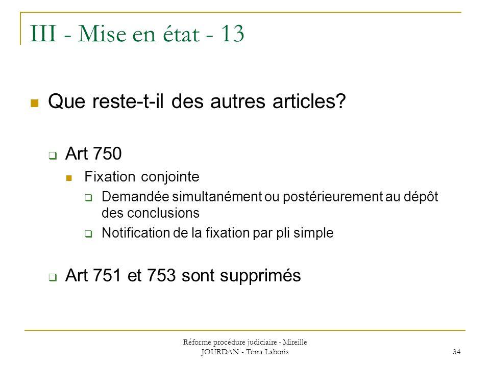 Réforme procédure judiciaire - Mireille JOURDAN - Terra Laboris 34 III - Mise en état - 13 Que reste-t-il des autres articles? Art 750 Fixation conjoi