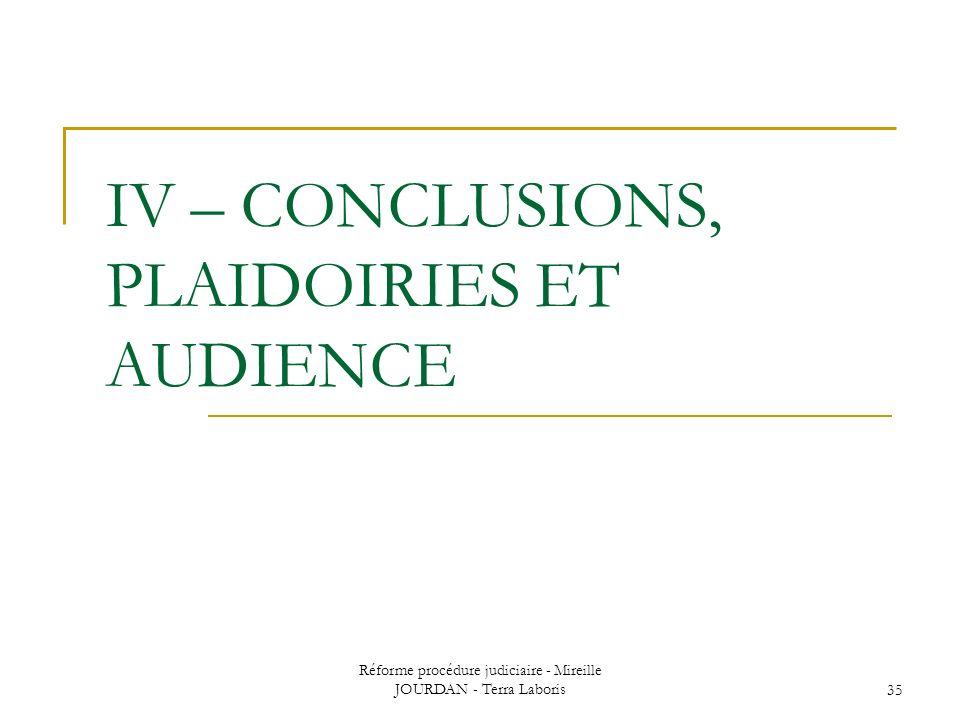 Réforme procédure judiciaire - Mireille JOURDAN - Terra Laboris35 IV – CONCLUSIONS, PLAIDOIRIES ET AUDIENCE
